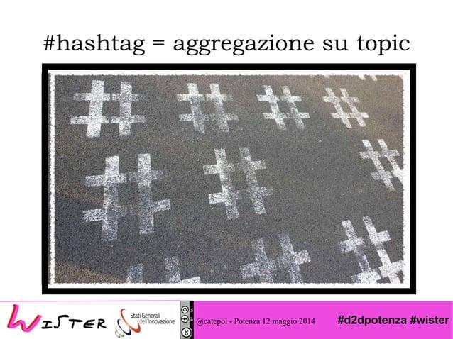 #d2dpotenza #wister #hashtag = aggregazione su topic @catepol - Potenza 12 maggio 2014