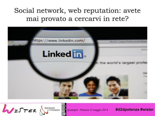 #d2dpotenza #wister Social network, web reputation: avete mai provato a cercarvi in rete? @catepol - Potenza 12 maggio 2014