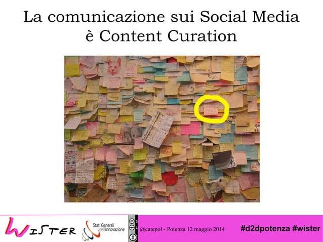#d2dpotenza #wister@catepol - Potenza 12 maggio 2014 La comunicazione sui Social Media è Content Curation