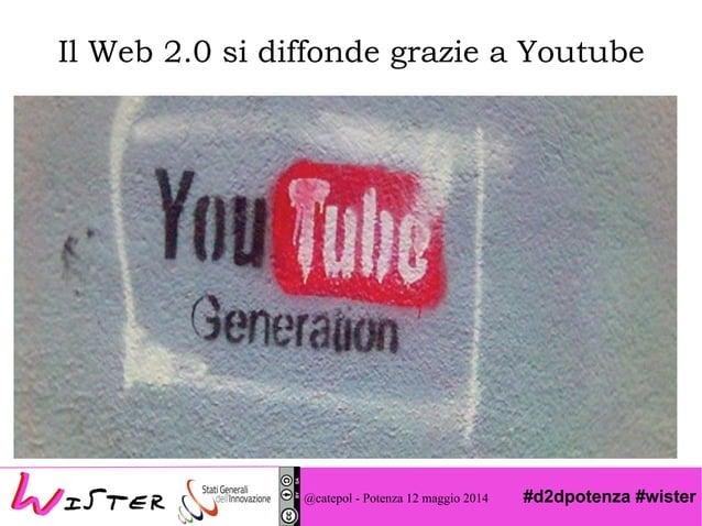 #d2dpotenza #wister Il Web 2.0 si diffonde grazie a Youtube @catepol - Potenza 12 maggio 2014
