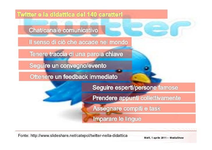 38Fonte: http://www.slideshare.net/catepol/twitter-nella-didattica   Melfi, 1 aprile 2011 – MediaShow