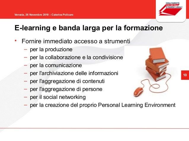 10 Venezia, 26 Novembre 2010 – Caterina Policaro • Fornire immediato accesso a strumenti – per la produzione – per la coll...