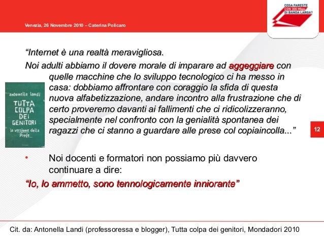 """12 Venezia, 26 Novembre 2010 – Caterina Policaro """"""""Internet è una realtà meravigliosa.Internet è una realtà meravigliosa. ..."""