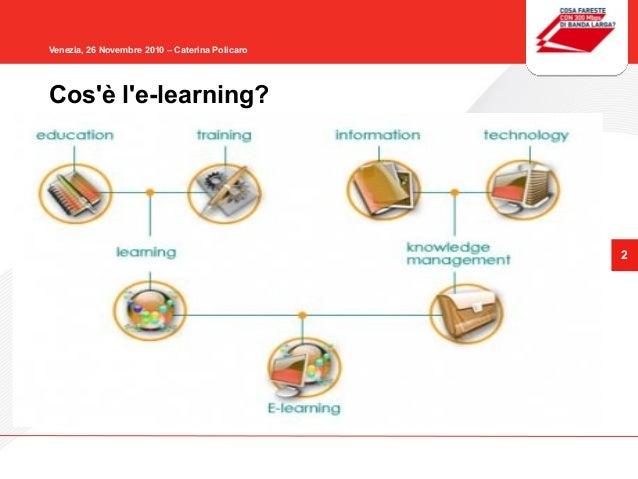 2 Venezia, 26 Novembre 2010 – Caterina Policaro Cos'è l'e-learning?
