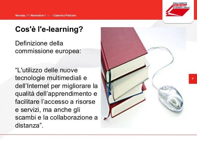 """3 Venezia, 26 Novembre 2010 – Caterina Policaro Definizione della commissione europea: """"L'utilizzo delle nuove tecnologie ..."""