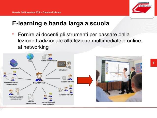 8 Venezia, 26 Novembre 2010 – Caterina Policaro • Fornire ai docenti gli strumenti per passare dalla lezione tradizionale ...