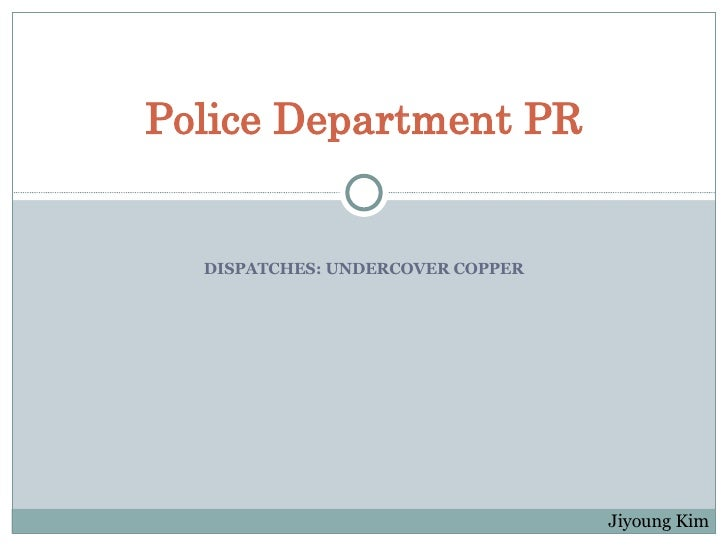 DISPATCHES: UNDERCOVER COPPER Police Department PR Jiyoung Kim
