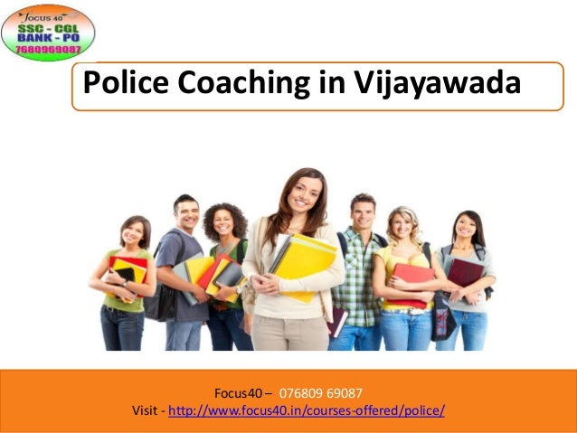 Focus40 – 076809 69087 Visit - http://www.focus40.in/courses-offered/police/ Police Coaching in Vijayawada