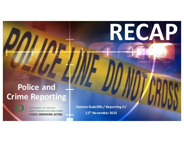 Police  and   Crime  Reporting Damian  Radcliffe  /  Reporting  II  /   11th November  2015 RECAP