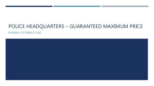 POLICE HEADQUARTERS – GUARANTEED MAXIMUM PRICE MONDAY, OCTOBER 8, 2018