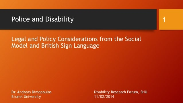 Police and Disability  1  Legal and Policy Considerations from the Social Model and British Sign Language  Dr. Andreas Dim...