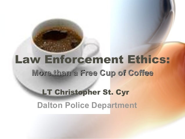 law enforcement and ethics The law enforcement code of ethics on the iacp web page serves the same purpose as the comparable code of ethics for many other public servant agencies chiefly and principally i believe they are a set of values that are not just the stated policy of conduct expected of law enforcement officials.