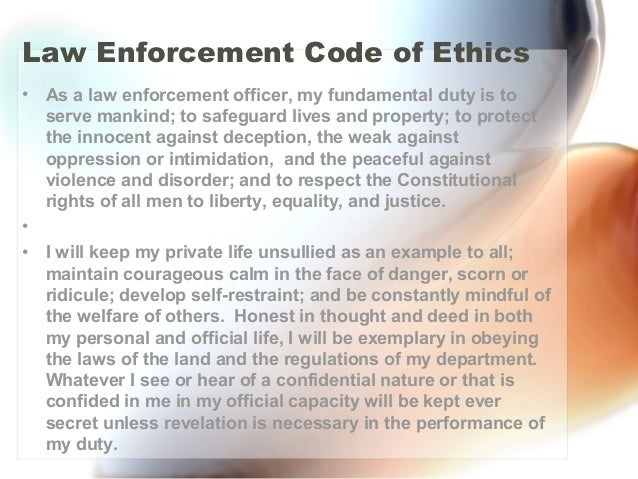 ethics and law enforcement essay The free ethics and law research paper (police brutality essay) presented on  this since the 1980s the research interest in the topic has increased research.