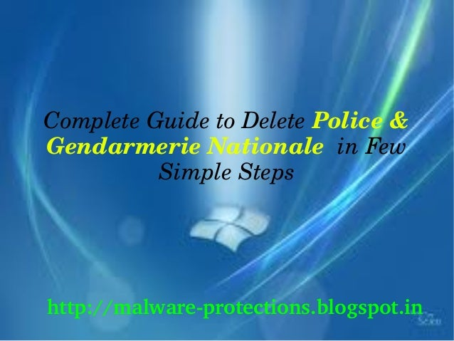 Complete Guide to Delete Police & Gendarmerie Nationale  in Few           Simple Stepshttp://malware­protections.blogspot.in