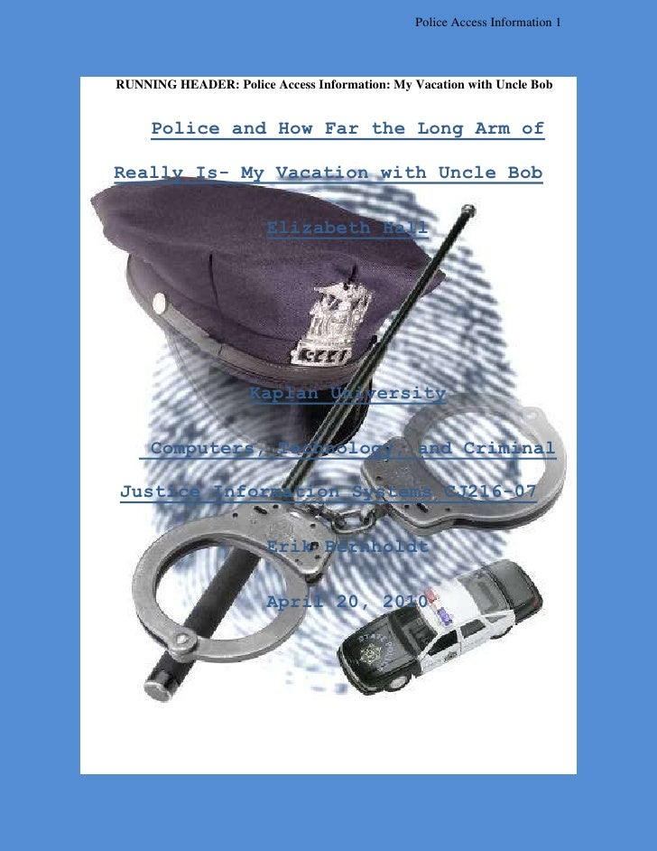 RUNNING HEADER: Police Access Information: My Vacation with Uncle Bob<br />Police and How Far the Long Arm of Really Is- M...