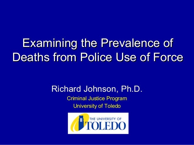 Examining the Prevalence ofExamining the Prevalence of Deaths from Police Use of ForceDeaths from Police Use of Force Rich...