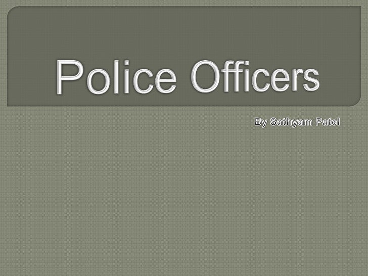 Police Officers<br />By Sathyam Patel<br />