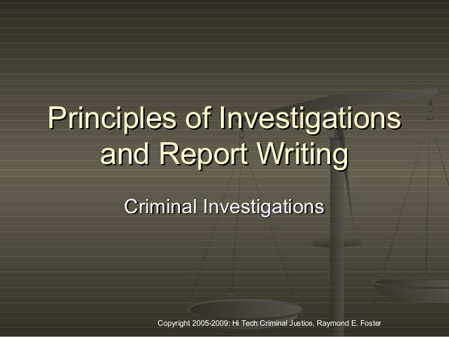Copyright 2005-2009: Hi Tech Criminal Justice, Raymond E. Foster Principles of InvestigationsPrinciples of Investigations ...