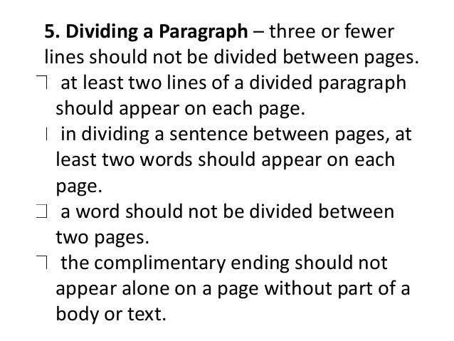 5. Dividing a Paragraph – three or fewer  lines should not be divided between pages.  at least two lines of a divided para...