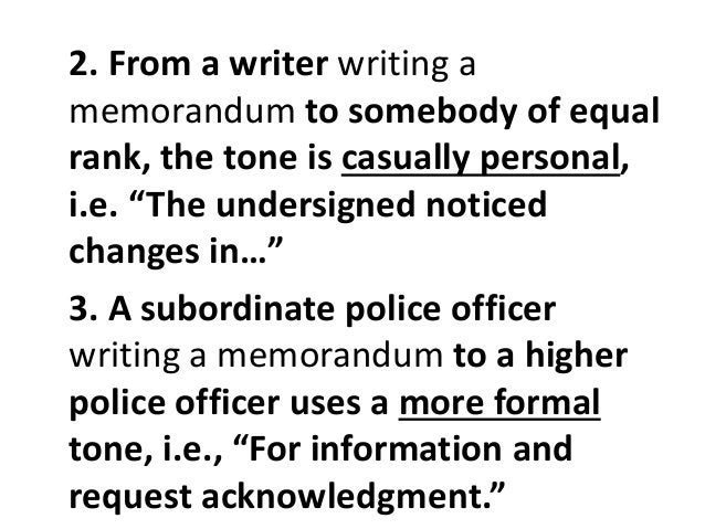 """2. From a writer writing a  memorandum to somebody of equal  rank, the tone is casually personal,  i.e. """"The undersigned n..."""