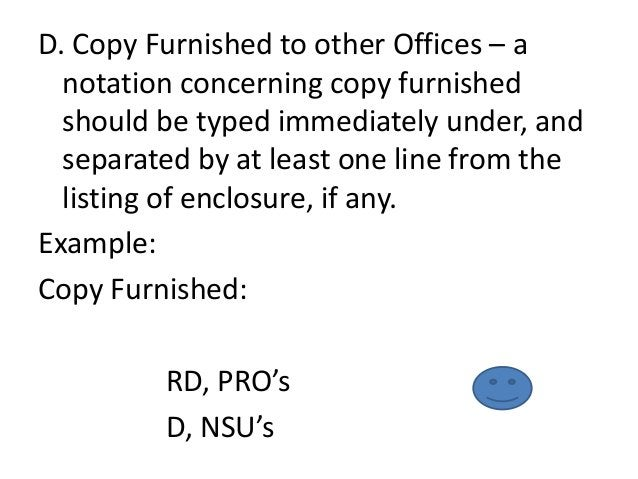 D. Copy Furnished to other Offices – a  notation concerning copy furnished  should be typed immediately under, and  separa...