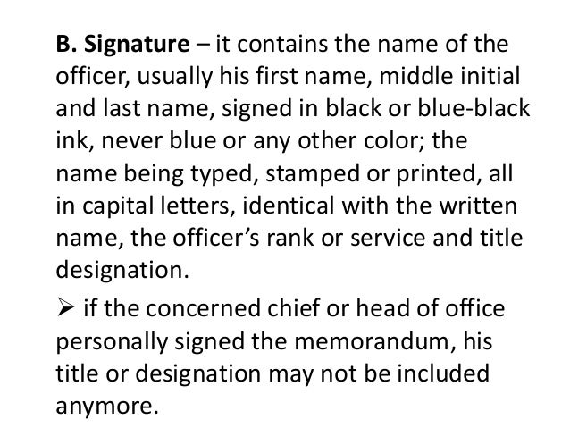 B. Signature – it contains the name of the  officer, usually his first name, middle initial  and last name, signed in blac...