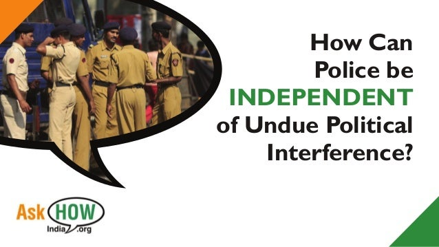 How Can Police be INDEPENDENT of Undue Political Interference?