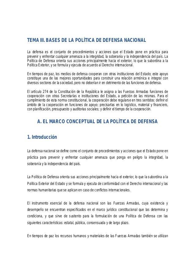 TEMA III. BASES DE LA POLÍTICA DE DEFENSA NACIONAL  La defensa es el conjunto de procedimientos y acciones que el Estado p...