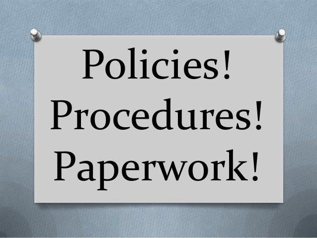 Policies! Procedures! Paperwork!