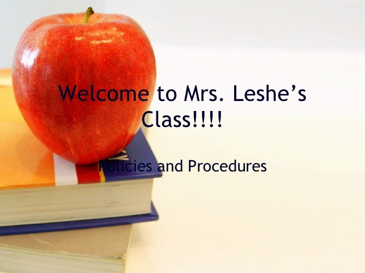 Welcome to Mrs. Leshe's Class!!!! Policies and Procedures