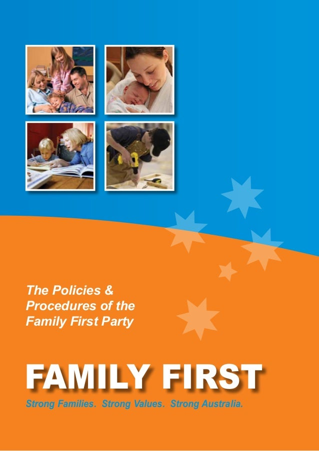 The Policies &Procedures of theFamily First PartyStrong Families. Strong Values. Strong Australia.FAMILY FIRST
