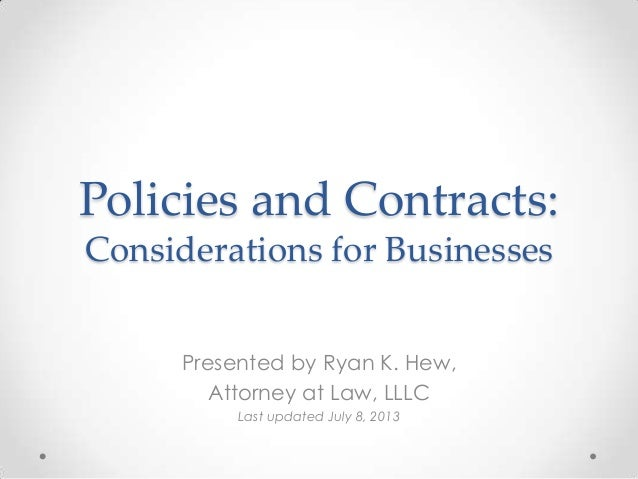 Policies and Contracts: Considerations for Businesses Presented by Ryan K. Hew, Attorney at Law, LLLC Last updated July 8,...