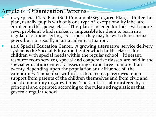 Article 6: Organization Patterns   1.2.5 Special Class Plan (Self-Contained/Segregated Plan). Under this    plan, usually...