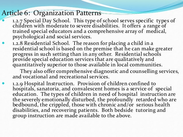 Article 6: Organization Patterns   1.2.7 Special Day School. This type of school serves specific types of    children wit...