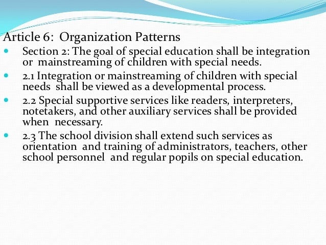 Article 6: Organization Patterns   Section 2: The goal of special education shall be integration    or mainstreaming of c...