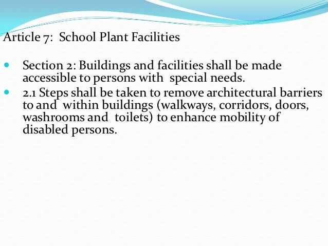 Article 7: School Plant Facilities Section 2: Buildings and facilities shall be made  accessible to persons with special ...
