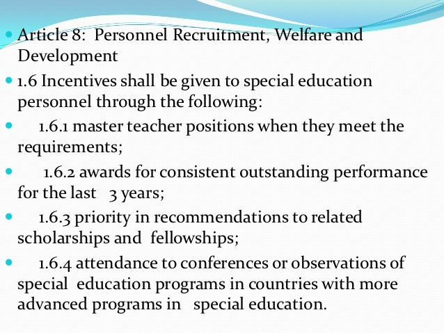  Article 8: Personnel Recruitment, Welfare and  Development 1.6 Incentives shall be given to special education  personne...