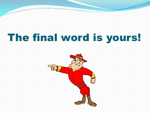 The final word is yours!