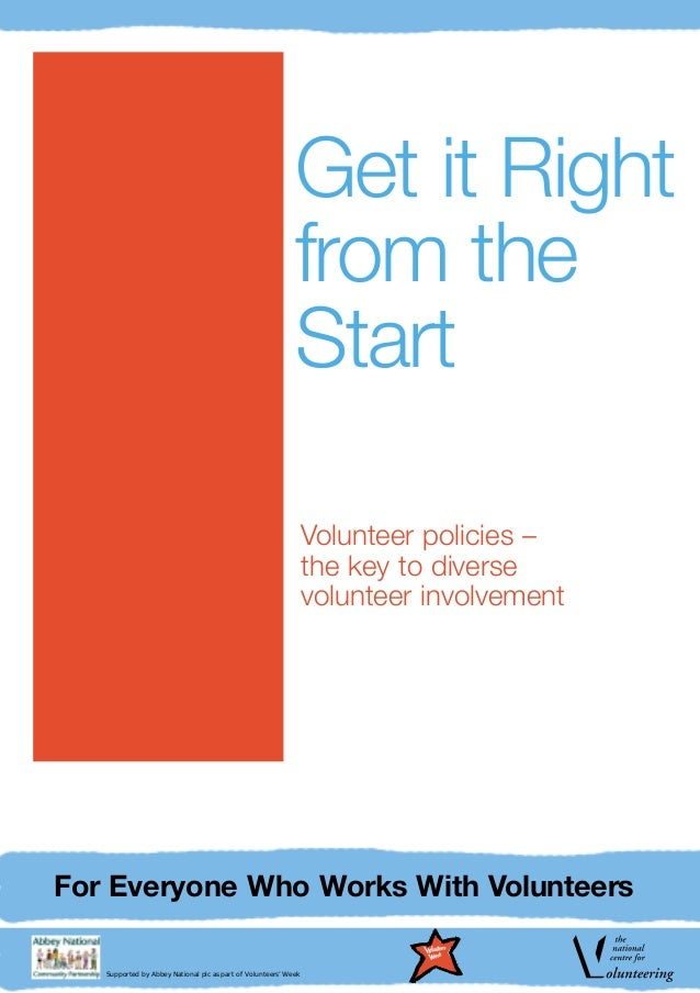 Get it Right from the Start For Everyone Who Works With Volunteers Volunteer policies – the key to diverse volunteer invol...