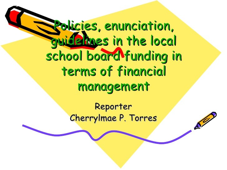 Policies, enunciation, guidelines in the local school board funding in terms of financial management Reporter Cherrylmae P...