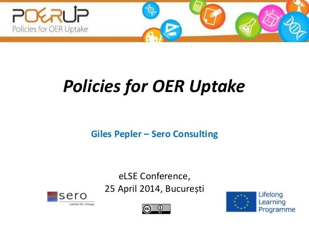 Policies for OER Uptake Giles Pepler – Sero Consulting eLSE Conference, 25 April 2014, București