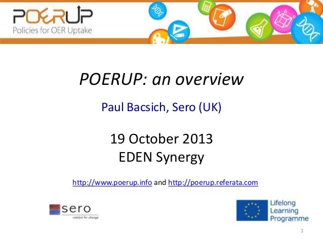 POERUP: an overview Paul Bacsich, Sero (UK)  19 October 2013 EDEN Synergy http://www.poerup.info and http://poerup.referat...
