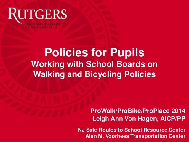 Policies for Pupils  Working with School Boards on  Walking and Bicycling Policies  ProWalk/ProBike/ProPlace 2014  Leigh A...