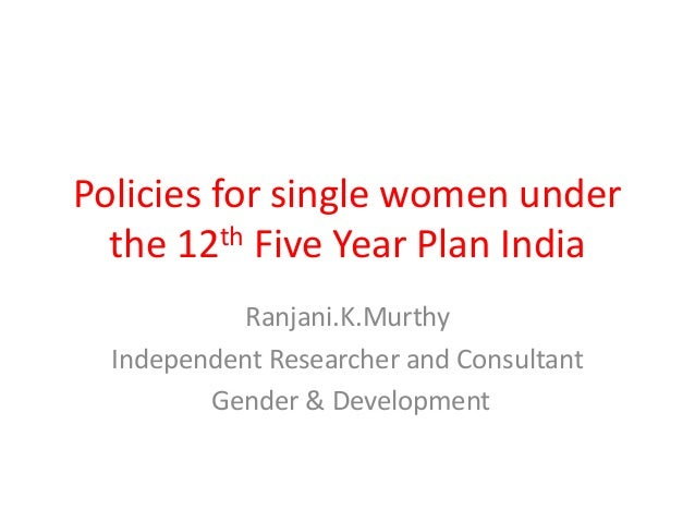 Policies for single women under the 12th Five Year Plan India Ranjani.K.Murthy Independent Researcher and Consultant Gende...