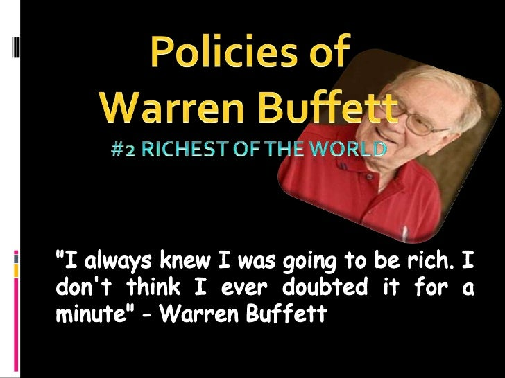 """Policies of  <br />Warren Buffett <br />#2 Richest of the world<br />""""I always knew I was going to be rich. I don't think ..."""