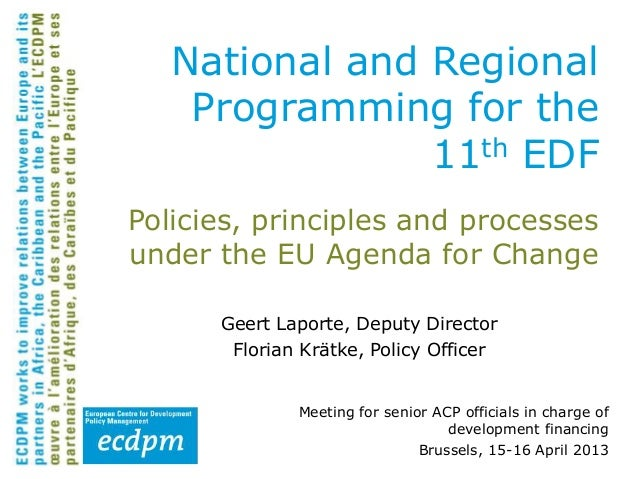 Policies, principles and processesunder the EU Agenda for ChangeGeert Laporte, Deputy DirectorFlorian Krätke, Policy Offic...