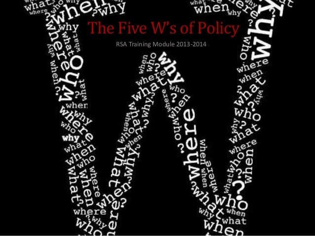 The Five W's of Policy RSA Training Module 2013-2014