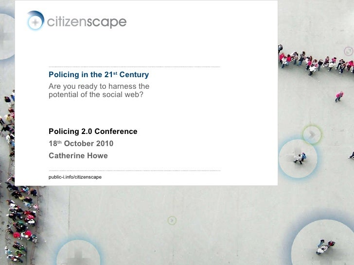 Policing in the 21 st  Century Are you ready to harness the potential of the social web? Policing 2.0 Conference 18 th  Oc...