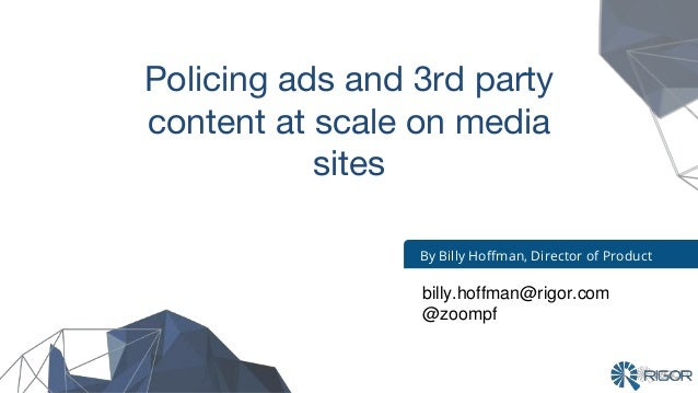Engineering By Billy Hoffman, Director of Product Policing ads and 3rd party content at scale on media sites billy.hoffman...