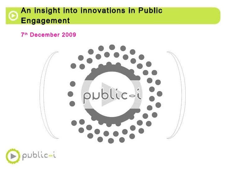 An insight into innovations in Public Engagement <ul><li>7 th  December 2009 </li></ul>
